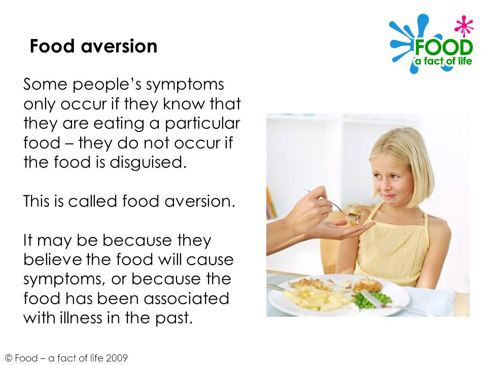 Food aversion Some people's symptoms only occur if they know that they are eating a particular food – they do not occur if the food is disguised.