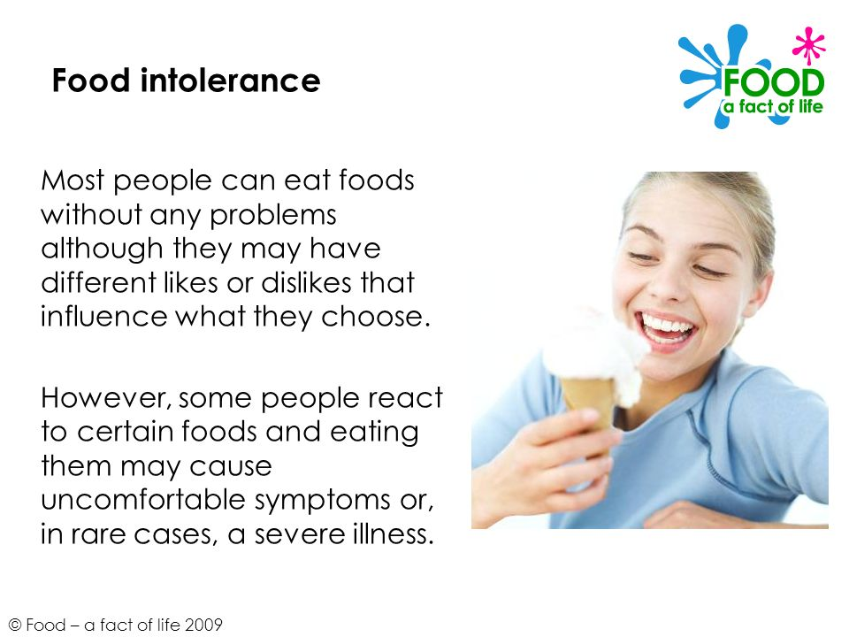 Food intolerance Most people can eat foods without any problems although they may have different likes or dislikes that influence what they choose.