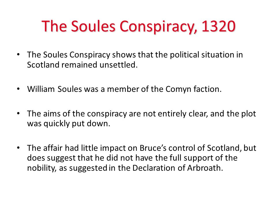 The Soules Conspiracy, 1320 The Soules Conspiracy shows that the political situation in Scotland remained unsettled.