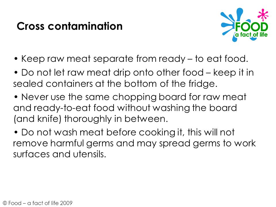 • Keep raw meat separate from ready – to eat food.