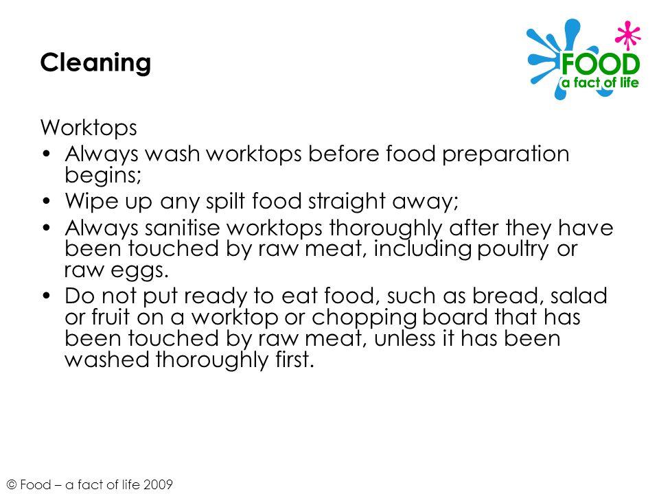 Cleaning Worktops Always wash worktops before food preparation begins;