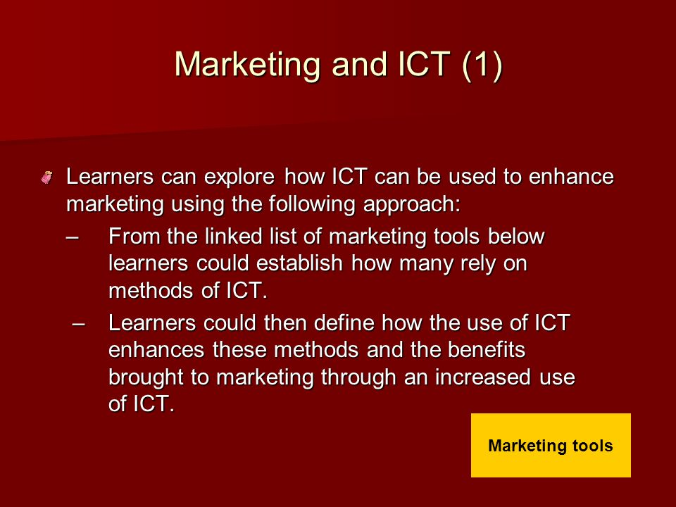 Marketing and ICT (1) Learners can explore how ICT can be used to enhance marketing using the following approach: