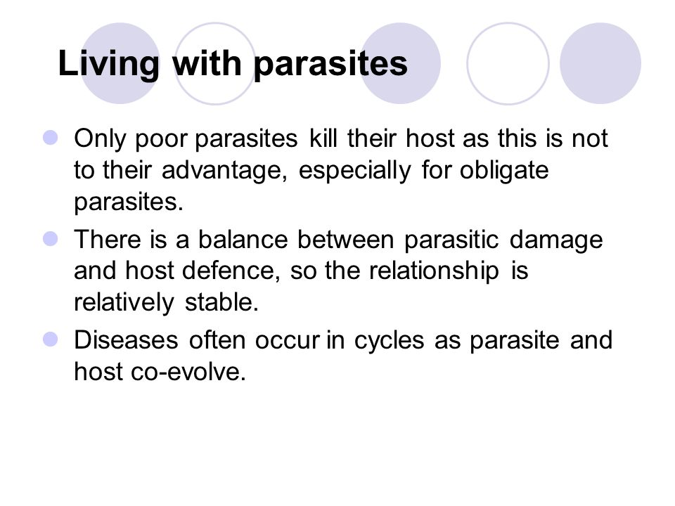 Living with parasites Only poor parasites kill their host as this is not to their advantage, especially for obligate parasites.