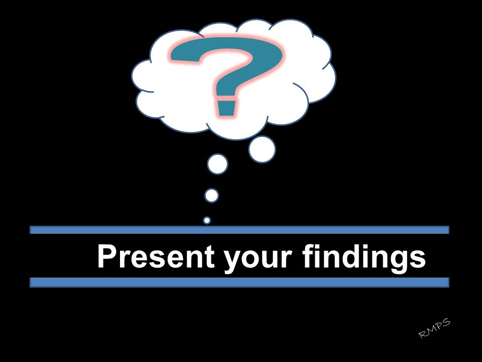 Present your findings RMPS