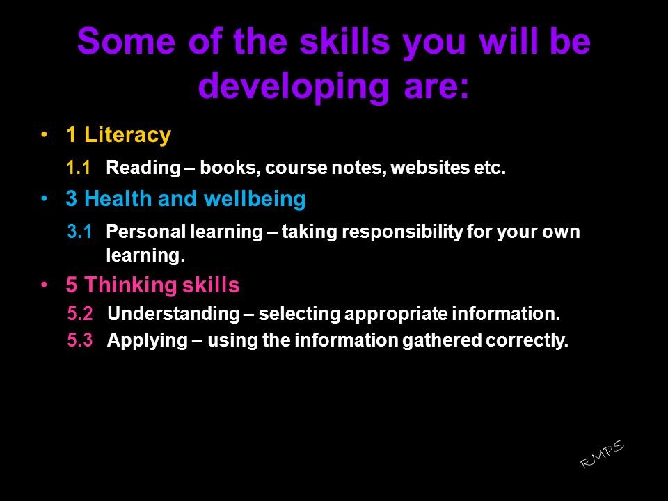 Some of the skills you will be developing are: