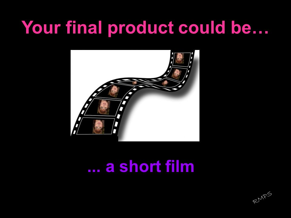 Your final product could be…