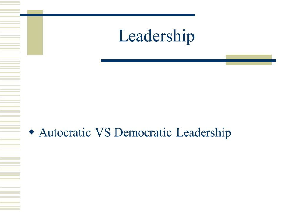 autocratic versus democratic leadership Leadership styles part 1: authoritarian leadership  part 2 discusses democratic leadership,  bureaucratic and autocratic.