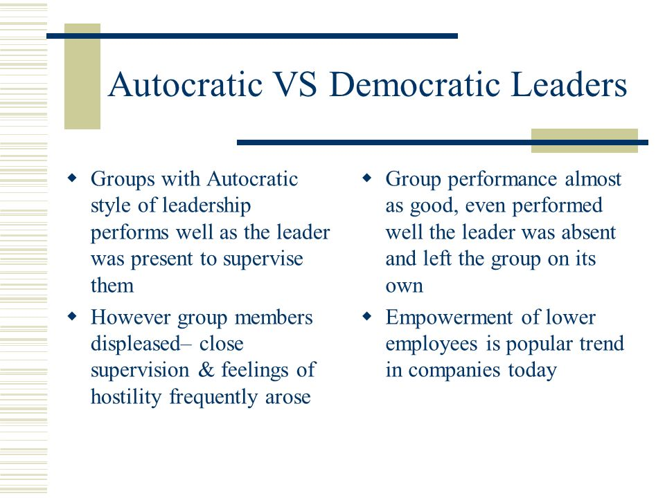 autocratic n democratic leadership Evidence-based information on democratic leadership style from hundreds of trustworthy sources for health and social care make.