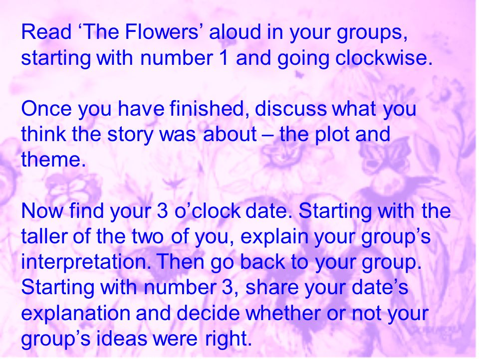 Read 'The Flowers' aloud in your groups, starting with number 1 and going clockwise.