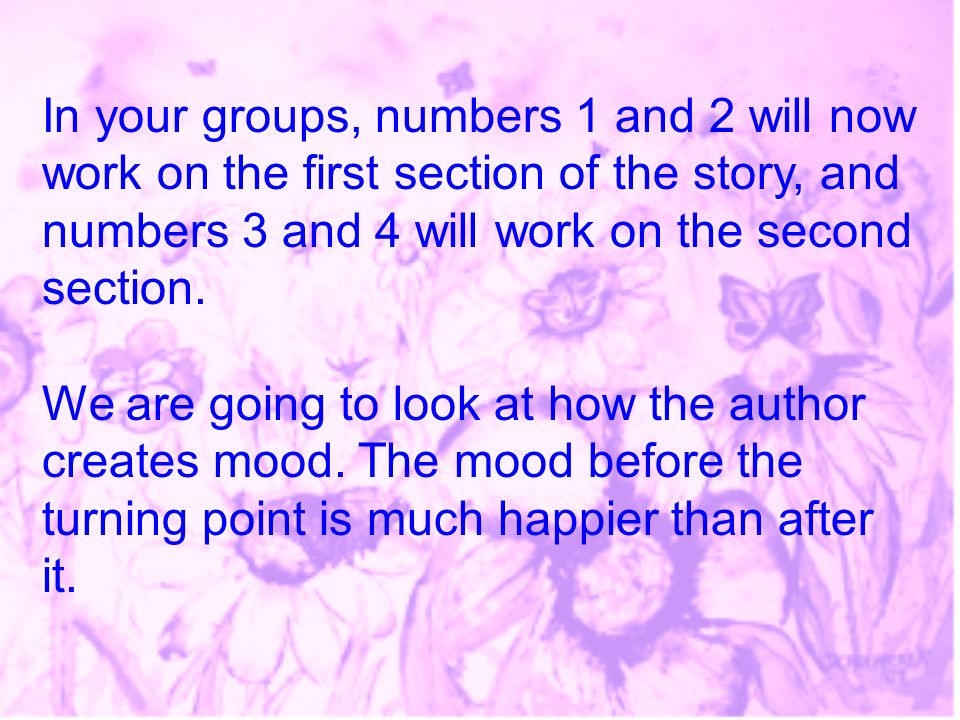 In your groups, numbers 1 and 2 will now work on the first section of the story, and numbers 3 and 4 will work on the second section.