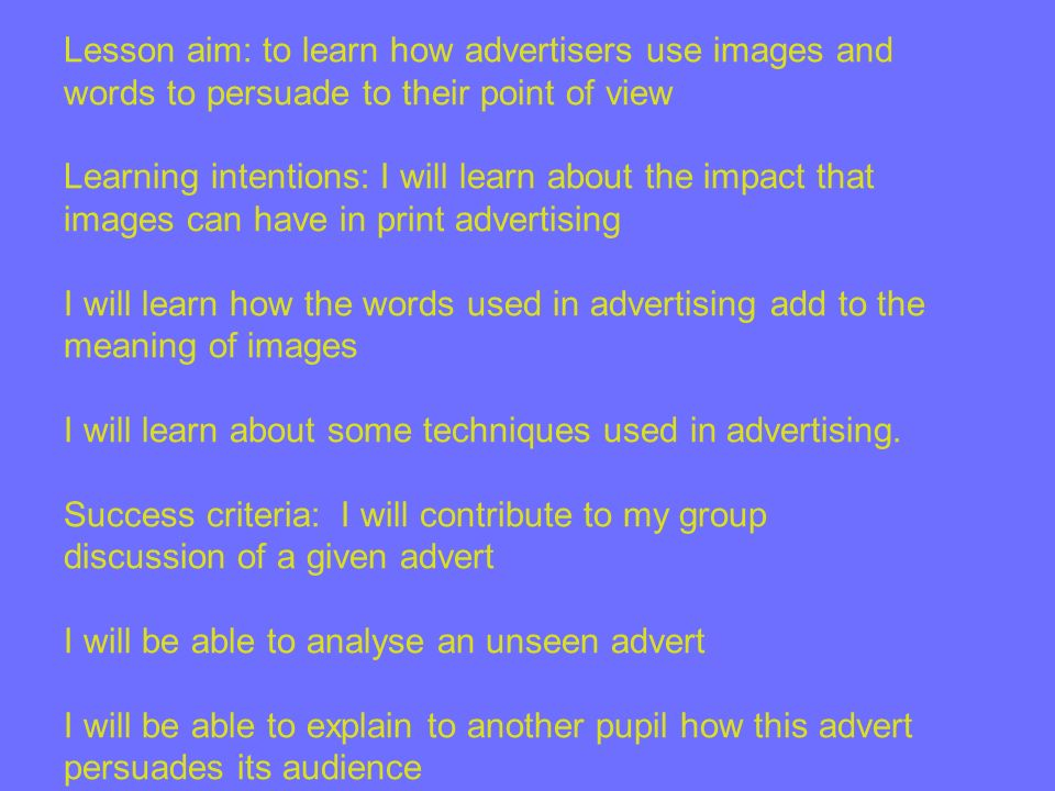 Lesson aim: to learn how advertisers use images and words to persuade to their point of view