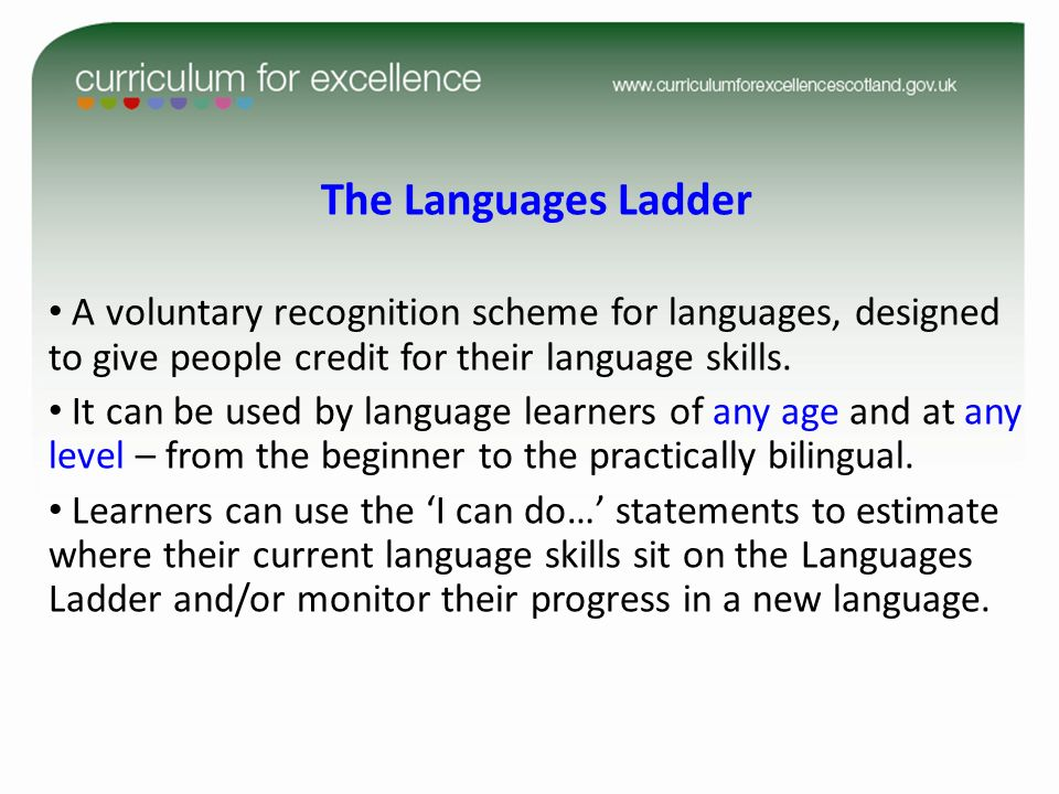 The Languages Ladder A voluntary recognition scheme for languages, designed to give people credit for their language skills.