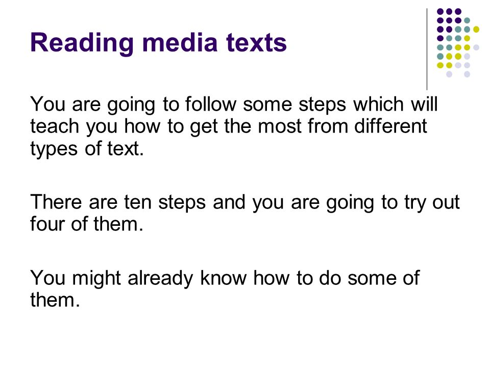Reading media textsYou are going to follow some steps which will teach you how to get the most from different types of text.
