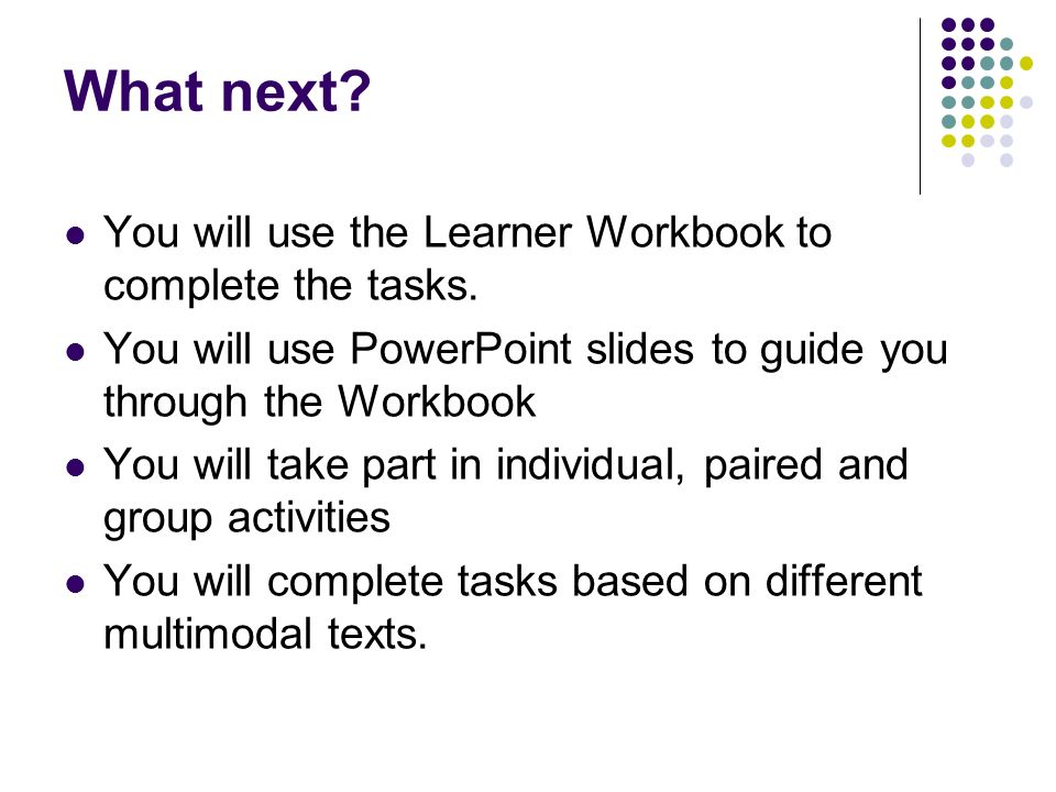 What next You will use the Learner Workbook to complete the tasks.