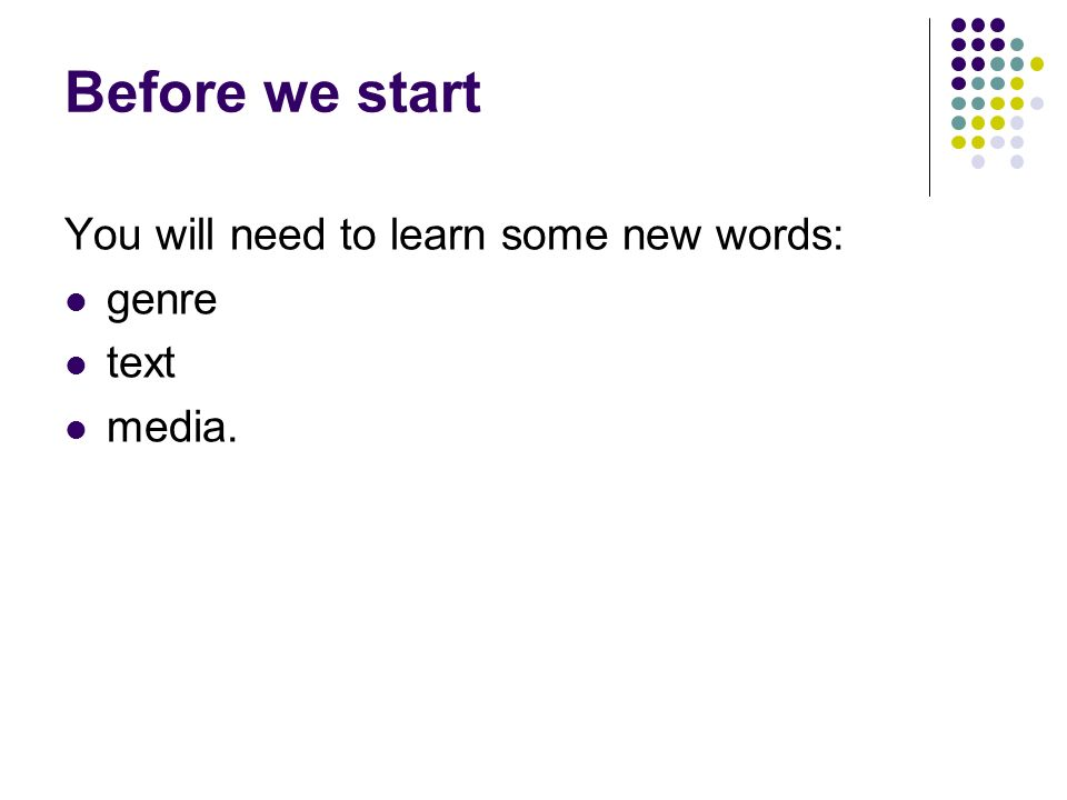 Before we start You will need to learn some new words: genre text