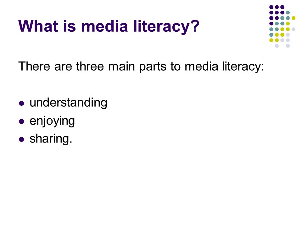 What is media literacy There are three main parts to media literacy: