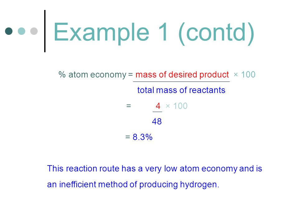 Example 1 (contd) % atom economy = mass of desired product × 100