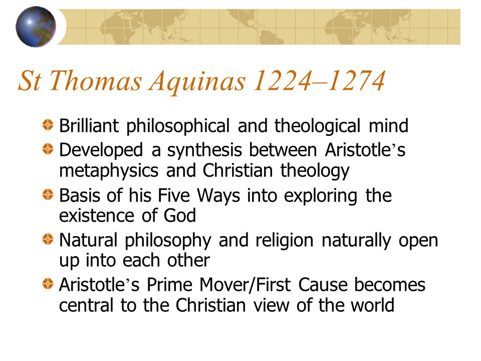 St Thomas Aquinas 1224–1274 Brilliant philosophical and theological mind.
