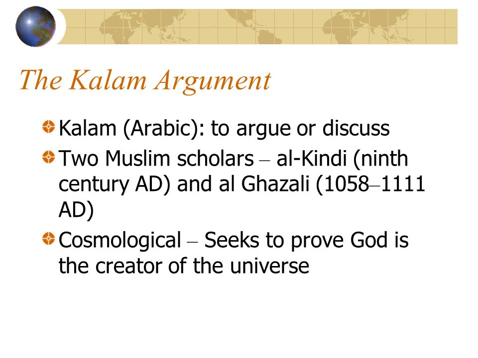 The Kalam Argument Kalam (Arabic): to argue or discuss