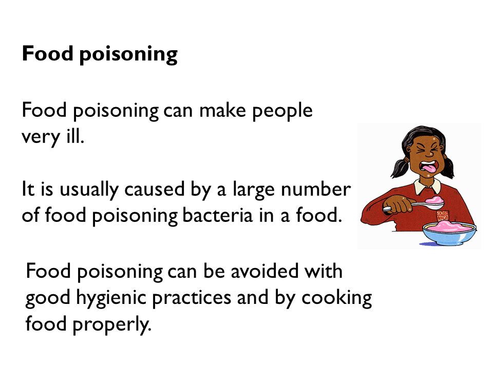 Food poisoning Food poisoning can make people very ill. It is usually caused by a large number of food poisoning bacteria in a food.
