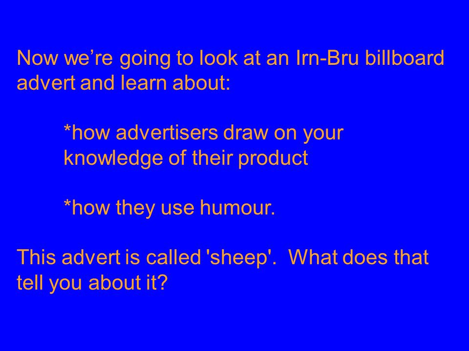 Now we're going to look at an Irn-Bru billboard advert and learn about: