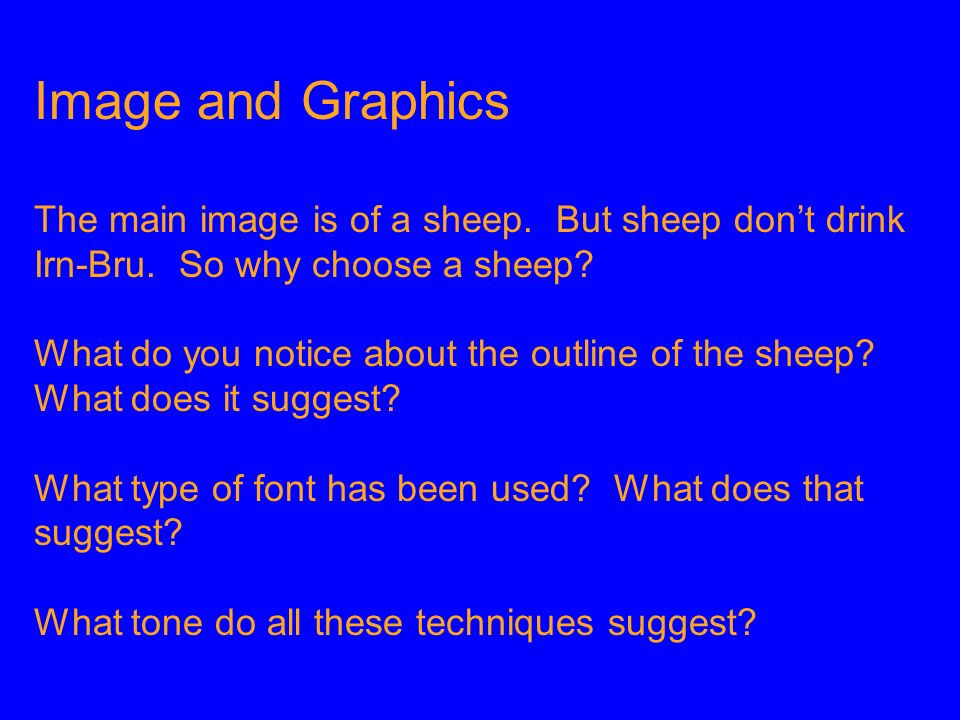 Image and Graphics The main image is of a sheep. But sheep don't drink Irn-Bru. So why choose a sheep