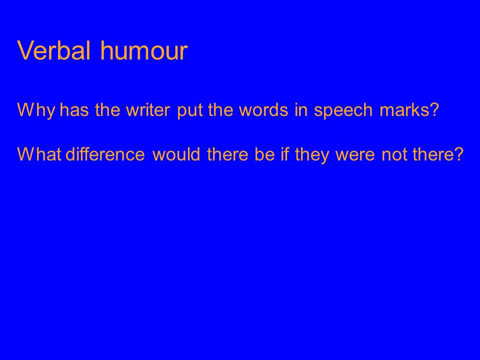 Verbal humour Why has the writer put the words in speech marks
