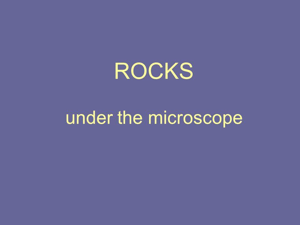ROCKS under the microscope