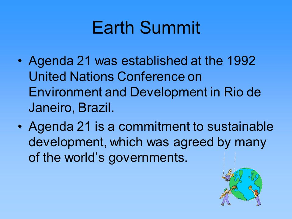 Earth Summit Agenda 21 was established at the 1992 United Nations Conference on Environment and Development in Rio de Janeiro, Brazil.