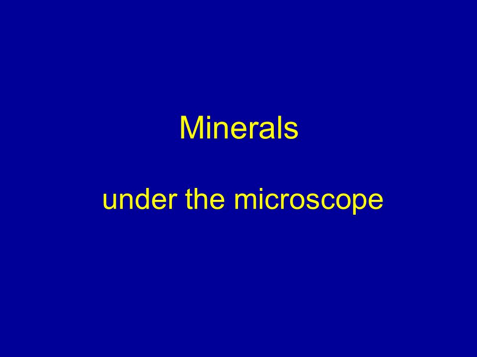 Minerals under the microscope