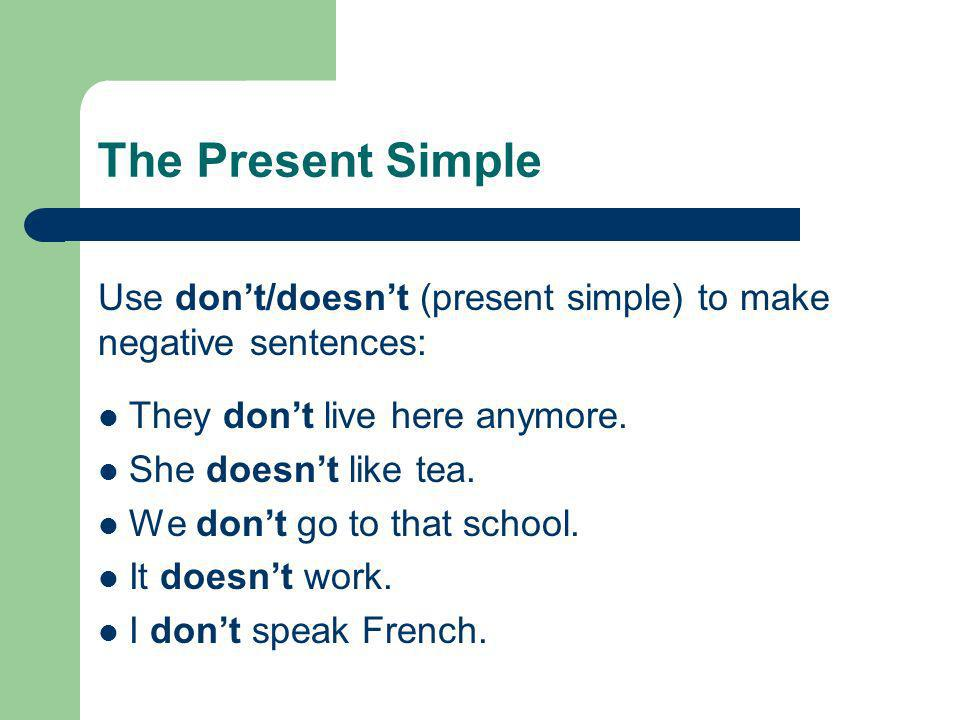 The Present SimpleUse don't/doesn't (present simple) to make negative sentences: They don't live here anymore.