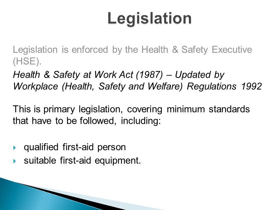 Legislation Legislation is enforced by the Health & Safety Executive (HSE).