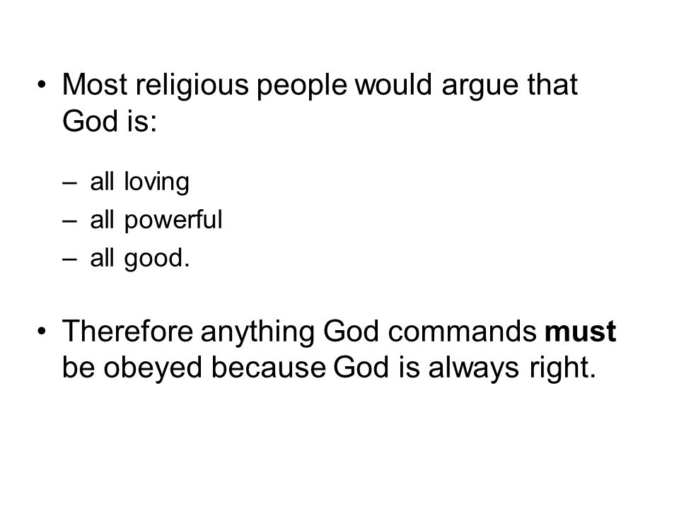 Most religious people would argue that God is: