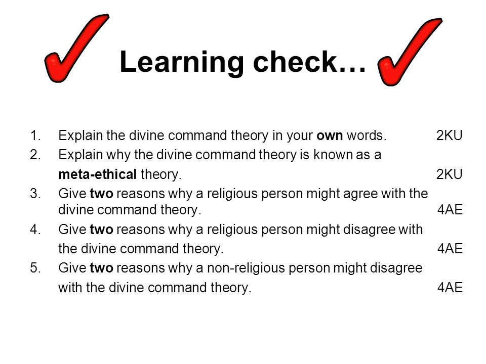 Learning check… Explain the divine command theory in your own words. 2KU. Explain why the divine command theory is known as a.