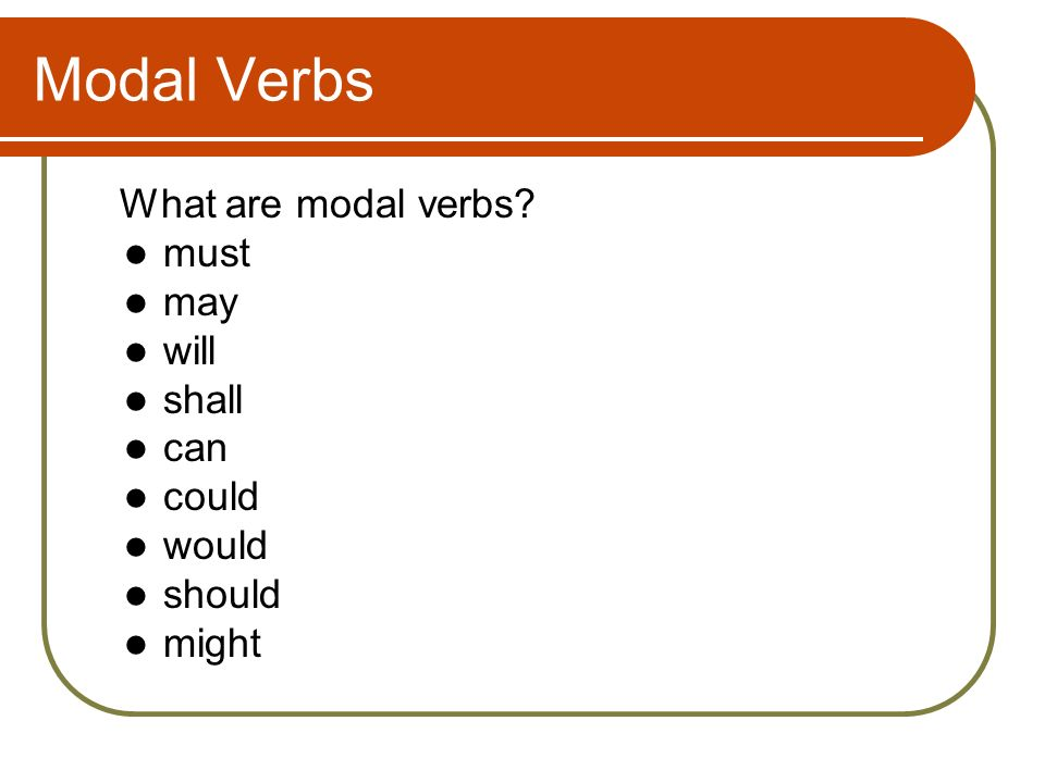 Modal Verbs What are modal verbs must may will shall can could would