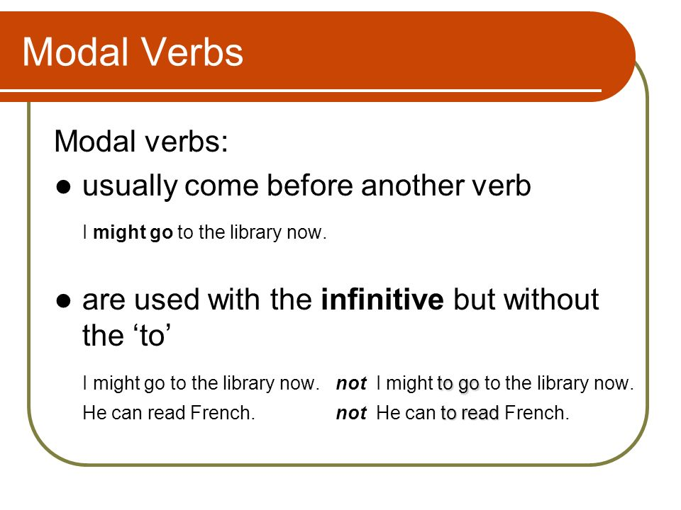 Modal Verbs Modal verbs: usually come before another verb