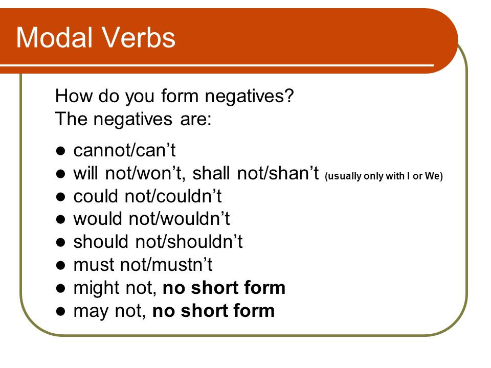 Modal Verbs How do you form negatives The negatives are: cannot/can't