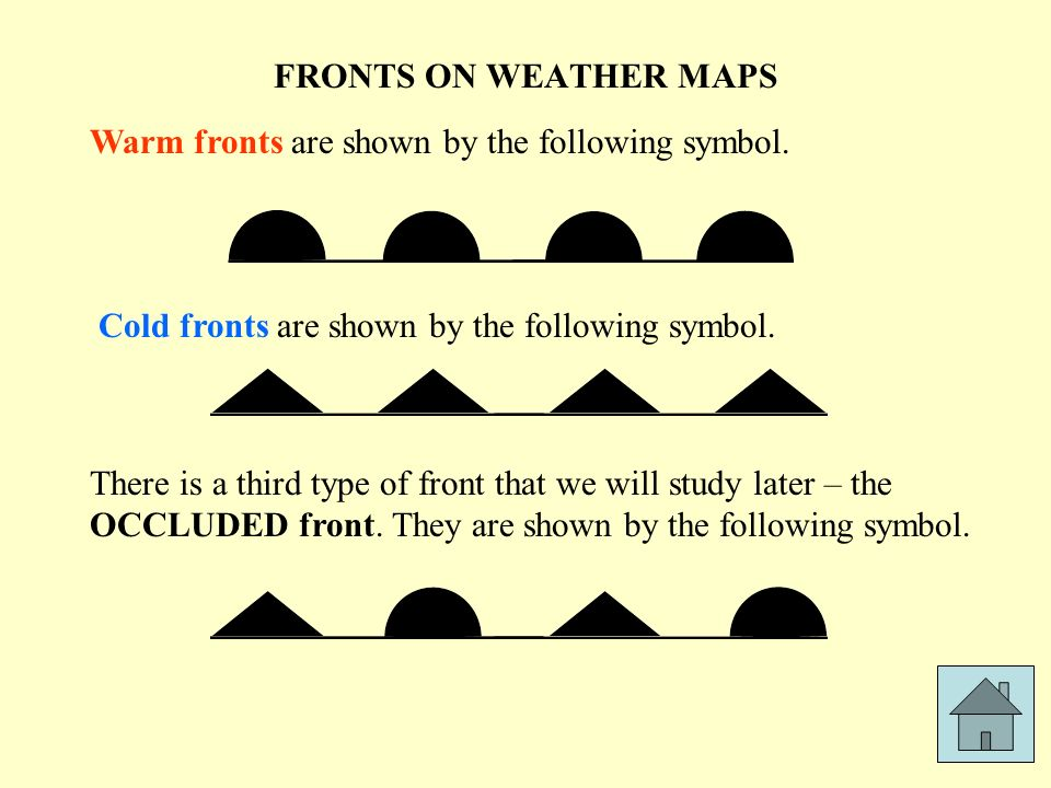 FRONTS ON WEATHER MAPS Warm fronts are shown by the following symbol. Cold fronts are shown by the following symbol.