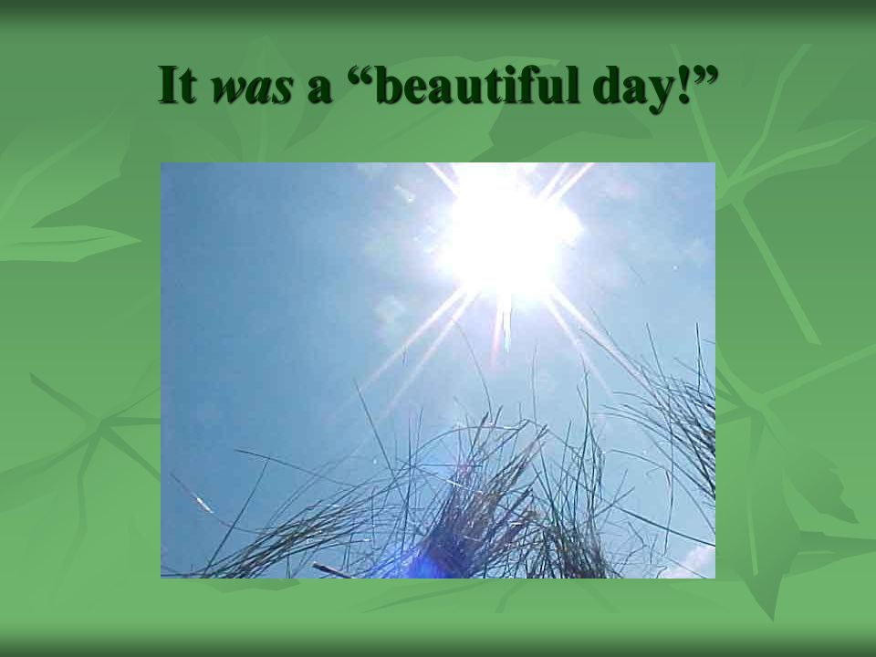 It was a beautiful day!