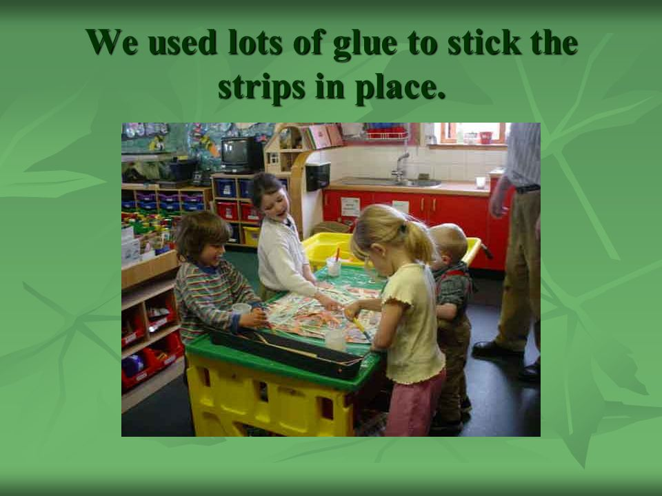We used lots of glue to stick the strips in place.