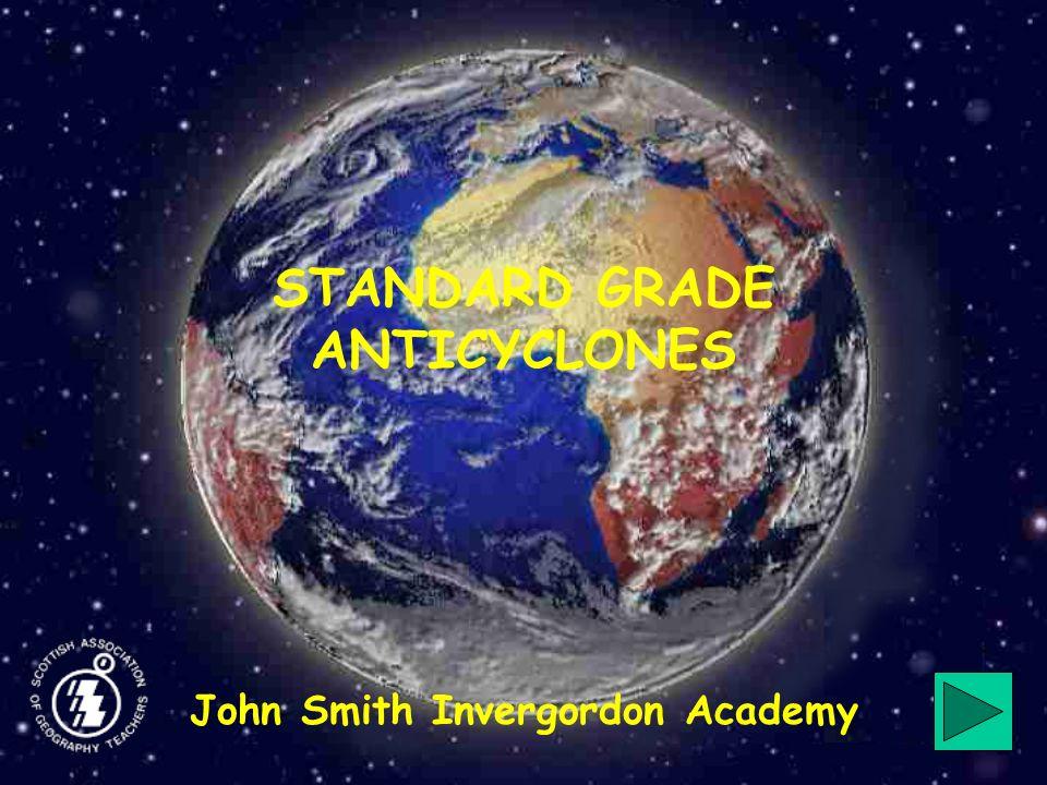 STANDARD GRADE ANTICYCLONES John Smith Invergordon Academy