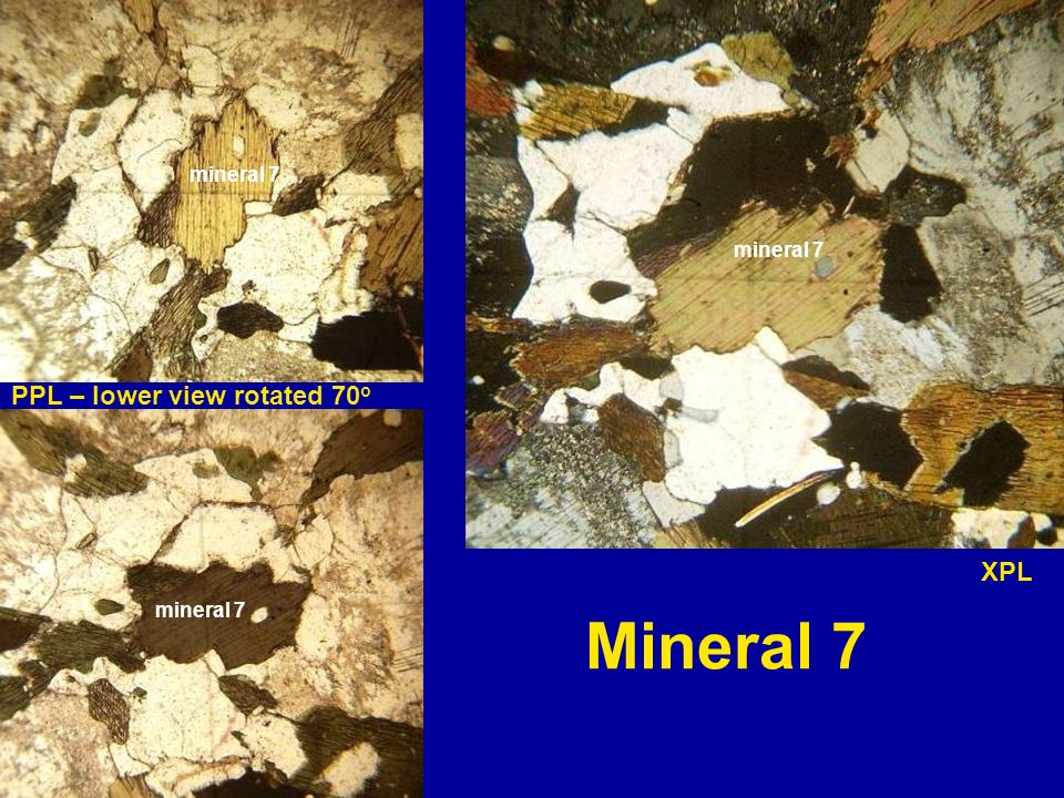Mineral 7 PPL – lower view rotated 70o XPL mineral 7 mineral 7