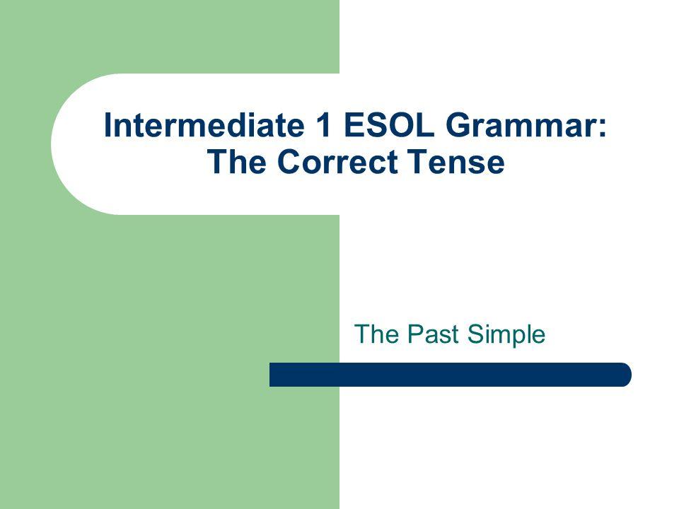 Intermediate 1 ESOL Grammar: The Correct Tense