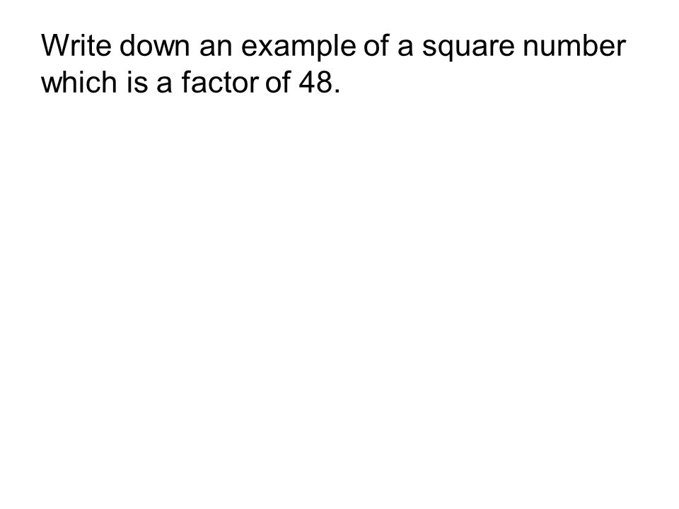 Write down an example of a square number which is a factor of 48.