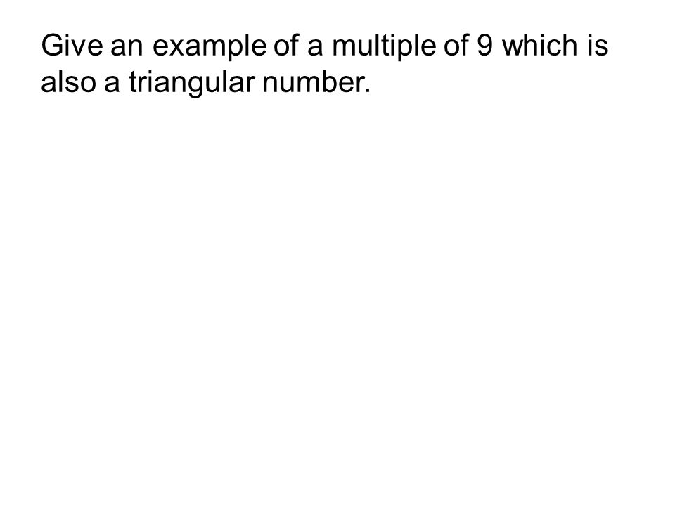 Give an example of a multiple of 9 which is also a triangular number.