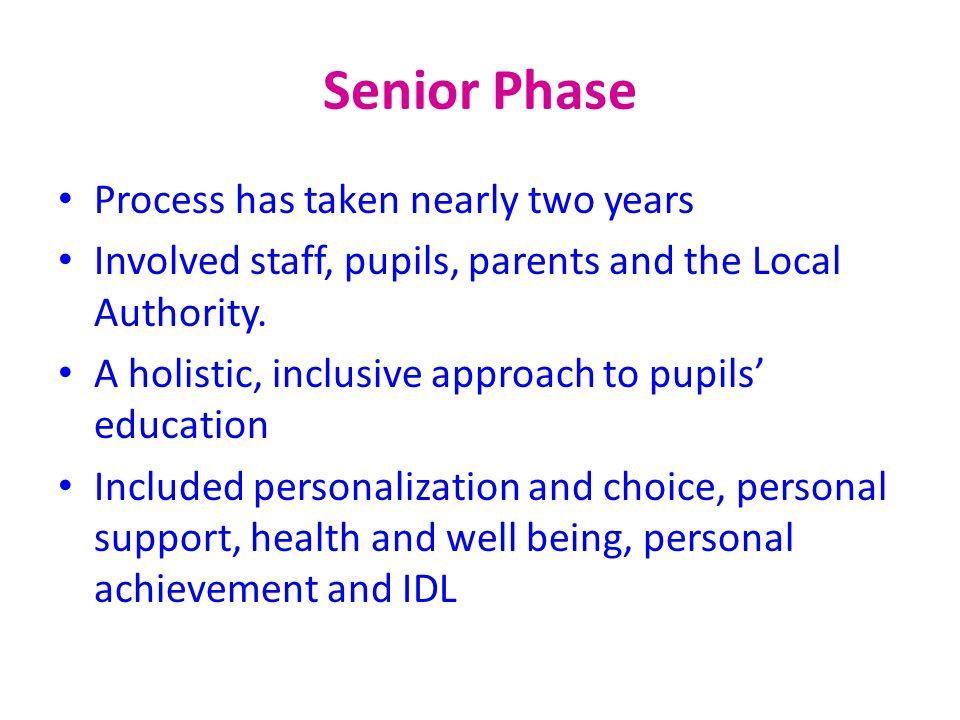 Senior Phase Process has taken nearly two years