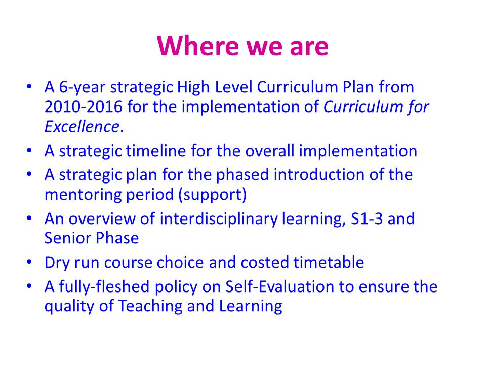 Where we are A 6-year strategic High Level Curriculum Plan from 2010-2016 for the implementation of Curriculum for Excellence.