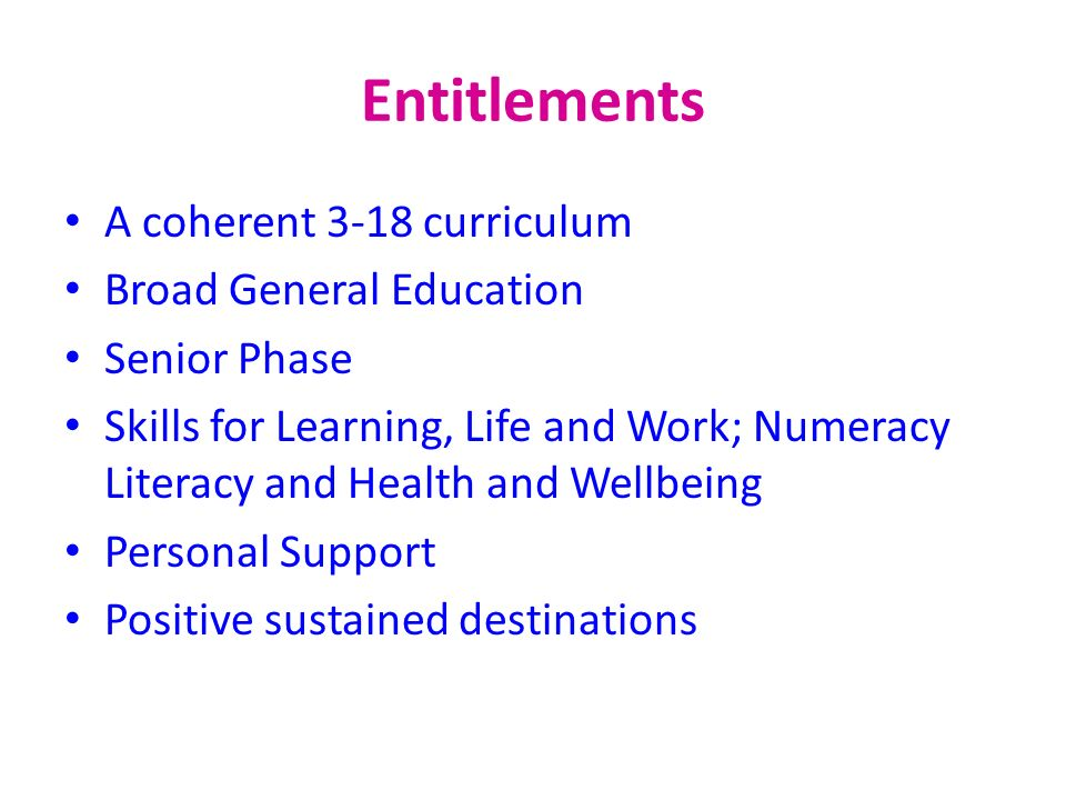 Entitlements A coherent 3-18 curriculum Broad General Education