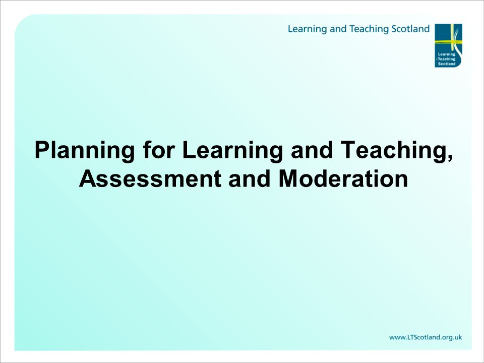 Planning for Learning and Teaching, Assessment and Moderation