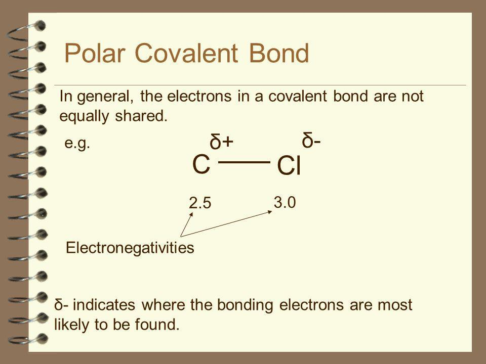 Polar Covalent Bond C Cl δ+ δ-